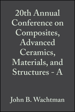 20th Annual Conference on Composites, Advanced Ceramics, Materials, and Structures - A, Volume 17, Issue 3