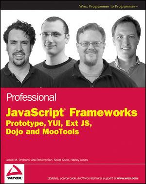 Professional JavaScript Frameworks: Prototype,YUI, ExtJS, Dojo and MooTools (047038459X) cover image