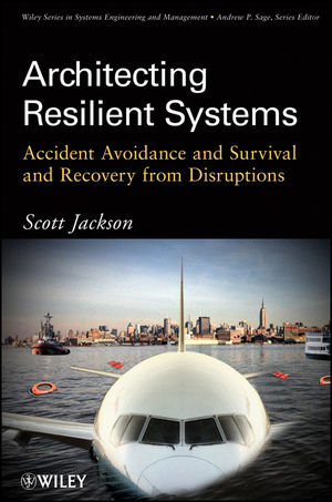 Architecting Resilient Systems: Accident Avoidance and Survival and Recovery from Disruptions (047054399X) cover image