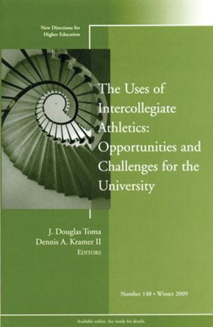 The Uses of Intercollegiate Athletics: Challenges and Opportunities: New Directions for Higher Education, Number 148