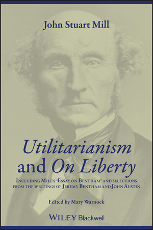 Utilitarianism and On Liberty: Including
