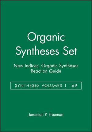 Organic Syntheses Set: Syntheses Volumes 1 - 69, New Indices, Organic Syntheses Reaction Guide