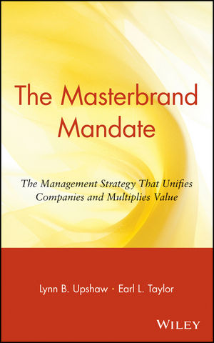 The Masterbrand Mandate: The Management Strategy That Unifies Companies and Multiplies Value