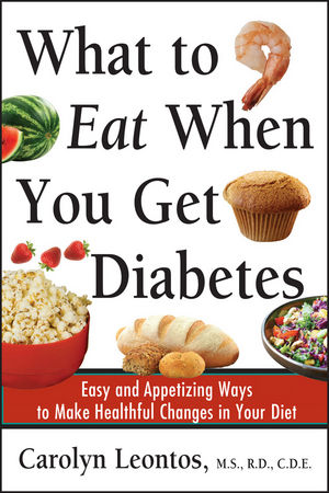 What to Eat When You Get Diabetes: Easy and Appetizing Ways to Make Healthful Changes in Your Diet