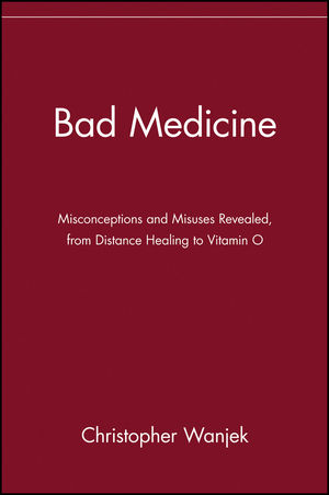 Bad Medicine: Misconceptions and Misuses Revealed, from Distance Healing to Vitamin O