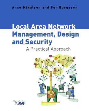 Local Area Network Management, Design and Security: A Practical Approach