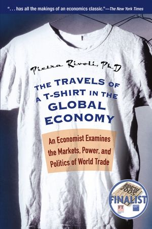 The Travels of a T-Shirt in the Global Economy: An Economist Examines the Markets, Power, and Politics of World Trade (047172419X) cover image
