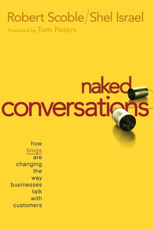 Naked Conversations: How Blogs are Changing the Way Businesses Talk with Customers (047174719X) cover image