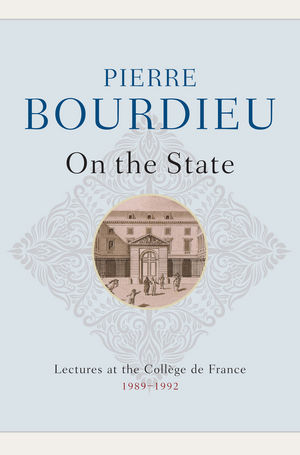 On the State: Lectures at the Collège de France, 1989 - 1992