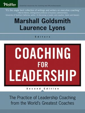 Coaching for Leadership: The Practice of Leadership Coaching from the World's Greatest Coaches, 2nd Edition