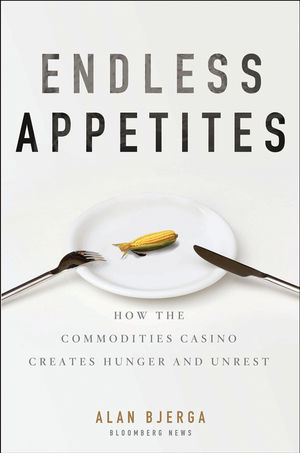 Endless Appetites: How the Commodities Casino Creates Hunger and Unrest (111816959X) cover image