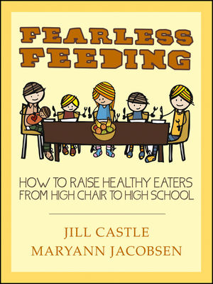 Book Cover Image for Fearless Feeding: How to Raise Healthy Eaters from High Chair to High School