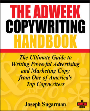 The Adweek Copywriting Handbook: The Ultimate Guide to Writing Powerful Advertising and Marketing Copy from One of America