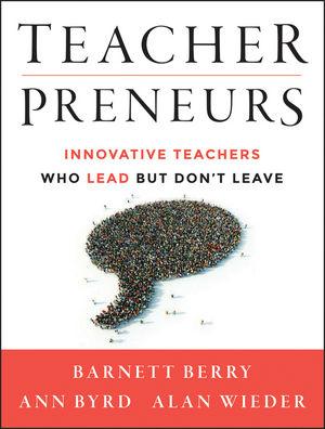 Book Cover Image for Teacherpreneurs: Innovative Teachers Who Lead But Don't Leave