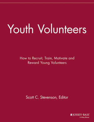 Youth Volunteers: How to Recruit, Train, Motivate and Reward Young Volunteers