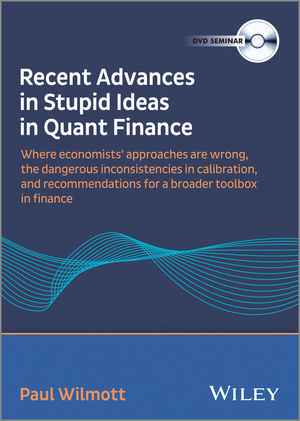 Paul Wilmott - Recent Advances in Stupid Ideas in Quant Finance Video (111871699X) cover image
