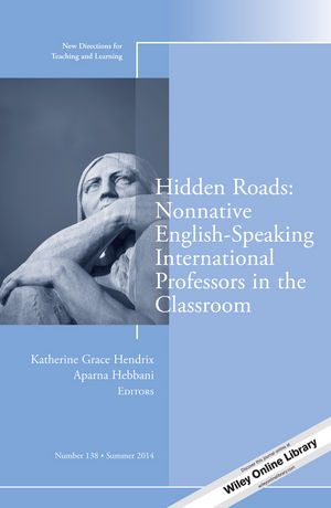 Hidden Roads: Nonnative English-Speaking International Professors in the Classroom: New Directions for Teaching and Learning, Number 138