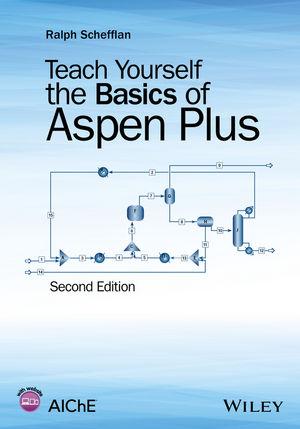 Teach Yourself the Basics of Aspen Plus, 2nd Edition