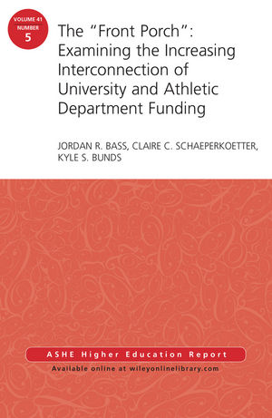 "The ""Front Porch"": Examining the Increasing Interconnection of University and Athletic Department Funding: AEHE Volume 41, Number 5 (111917449X) cover image"