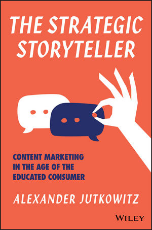 The Strategic Storyteller: Content Marketing in the Age of the Educated Consumer (111934509X) cover image