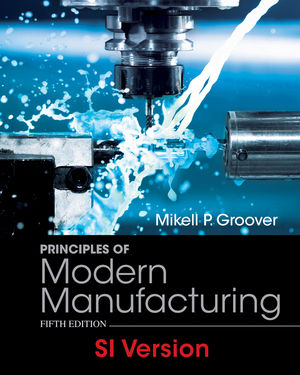 Principles of Modern Manufacturing, 5th Edition SI Version