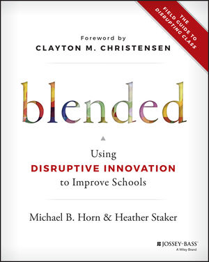 Blended: Using Disruptive Innovation to Improve Schools (111941329X) cover image