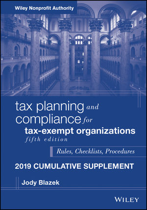 Tax Planning and Compliance for Tax-Exempt Organizations, Fifth Edition 2019 Cumulative Supplement