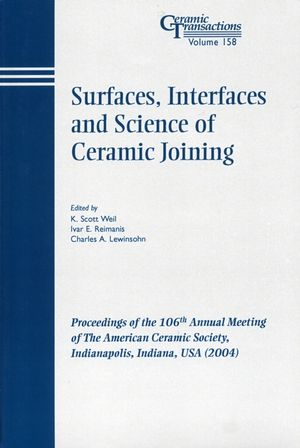 Surfaces, Interfaces and Science of Ceramic Joining: Proceedings of the 106th Annual Meeting of The American Ceramic Society, Indianapolis, Indiana, USA 2004