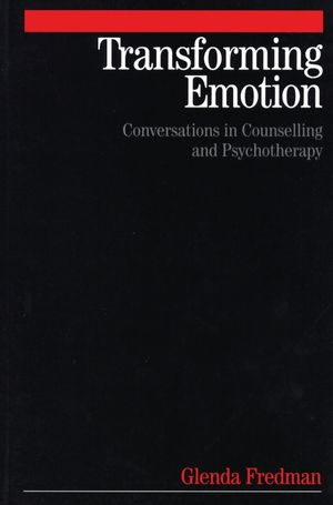 Transforming Emotion: Conversations in Counselling and Psychotherapy