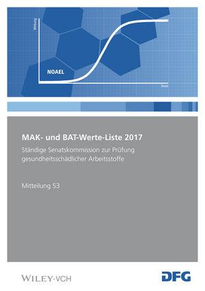 MAK- und BAT-Werte-Liste 2017: Ständige Senatskommission zur Prüfung gesundheitsschädlicher Arbeitsstoffe