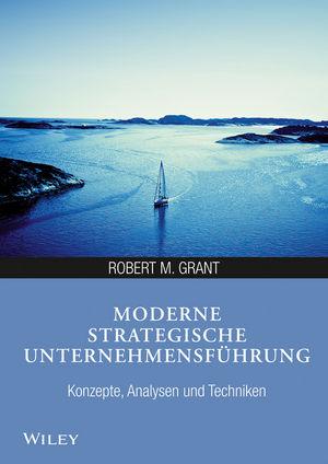 Moderne strategische Unternehmensführung: Konzepte, Analysen und Techniken