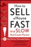 How to Sell a House Fast in a Slow Real Estate Market: A 30-Day Plan for Motivated Sellers (0470382600) cover image