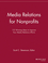 Media Relations for Nonprofits: 115 Winning Ideas to Improve Your Media Relations Efforts (1118693000) cover image