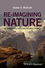 Re-Imagining Nature: The Promise of a Christian Natural Theology (1119046300) cover image