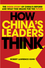 How China's Leaders Think: The Inside Story of China's Past, Current and Future Leaders, Revised Edition (0470825901) cover image