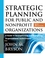 Strategic Planning for Public and Nonprofit Organizations: A Guide to Strengthening and Sustaining Organizational Achievement, 3rd Edition (0787976601) cover image