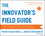The Innovator's Field Guide: Market Tested Methods and Frameworks to Help You Meet Your Innovation Challenges (1118644301) cover image