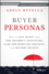 Buyer Personas: How to Gain Insight into your Customer's Expectations, Align your Marketing Strategies, and Win More Business (1118961501) cover image