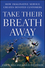 Take Their Breath Away: How Imaginative Service Creates Devoted Customers  (0470443502) cover image
