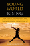 Young World Rising: How Youth Technology and Entrepreneurship are Changing the World from the Bottom Up (0470417803) cover image