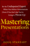 Mastering Presentations: Be the Undisputed Expert when You Deliver Presentations (Even If You Feel Like You're Going to Throw Up) (1118484304) cover image