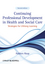 Continuing Professional Development in Health and Social Care: Strategies for Lifelong Learning, 2nd Edition (1444337904) cover image