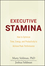 Executive Stamina: How to Optimize Time, Energy, and Productivity to Achieve Peak Performance (0470222905) cover image