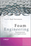 Foam Engineering: Fundamentals and Applications (0470660805) cover image