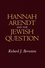 Hannah Arendt and the Jewish Question (0745665705) cover image