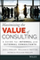 Maximizing the Value of Consulting: A Guide for Internal and External Consultants (1118923405) cover image