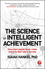 The Science of Intelligent Achievement: How Smart People Focus, Create and Grow Their Way to Success (0857087606) cover image