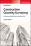 Construction Quantity Surveying: A Practical Guide for the Contractor's QS, 2nd Edition (1119312906) cover image