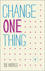 Change One Thing!: Make One Change and Embrace a Happier, More Successful You (0857084607) cover image
