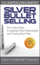 Silver Bullet Selling: Six Critical Steps to Opening More Relationships and Closing More Sales (0470373008) cover image